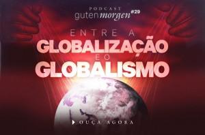 guten-morgen-29-globalizacao-globalismo
